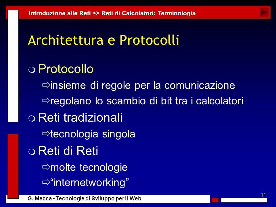 11 G. Mecca - Tecnologie di Sviluppo per il Web Architettura e Protocolli m Protocollo insieme di regole per la comunicazione regolano lo scambio di b