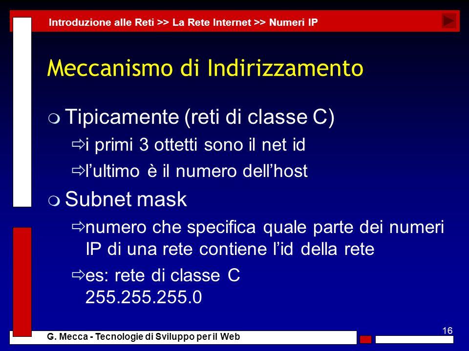 16 G. Mecca - Tecnologie di Sviluppo per il Web Meccanismo di Indirizzamento m Tipicamente (reti di classe C) i primi 3 ottetti sono il net id lultimo