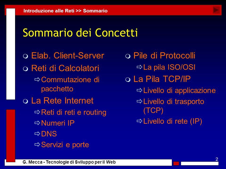 2 G. Mecca - Tecnologie di Sviluppo per il Web Sommario dei Concetti m Elab. Client-Server m Reti di Calcolatori Commutazione di pacchetto m La Rete I