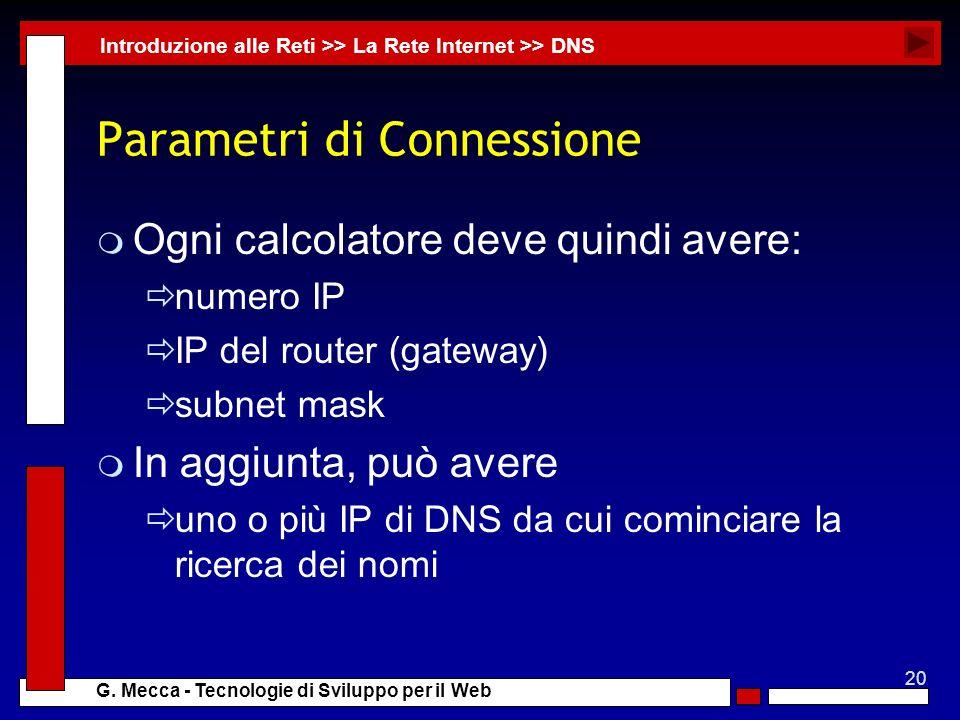 20 G. Mecca - Tecnologie di Sviluppo per il Web Parametri di Connessione m Ogni calcolatore deve quindi avere: numero IP IP del router (gateway) subne