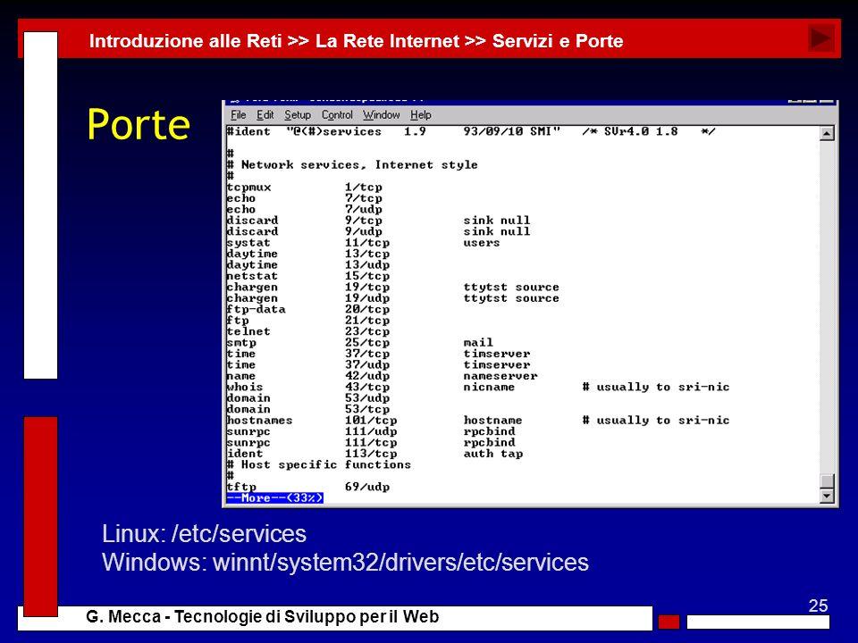 25 G. Mecca - Tecnologie di Sviluppo per il Web Porte Introduzione alle Reti >> La Rete Internet >> Servizi e Porte Linux: /etc/services Windows: winn