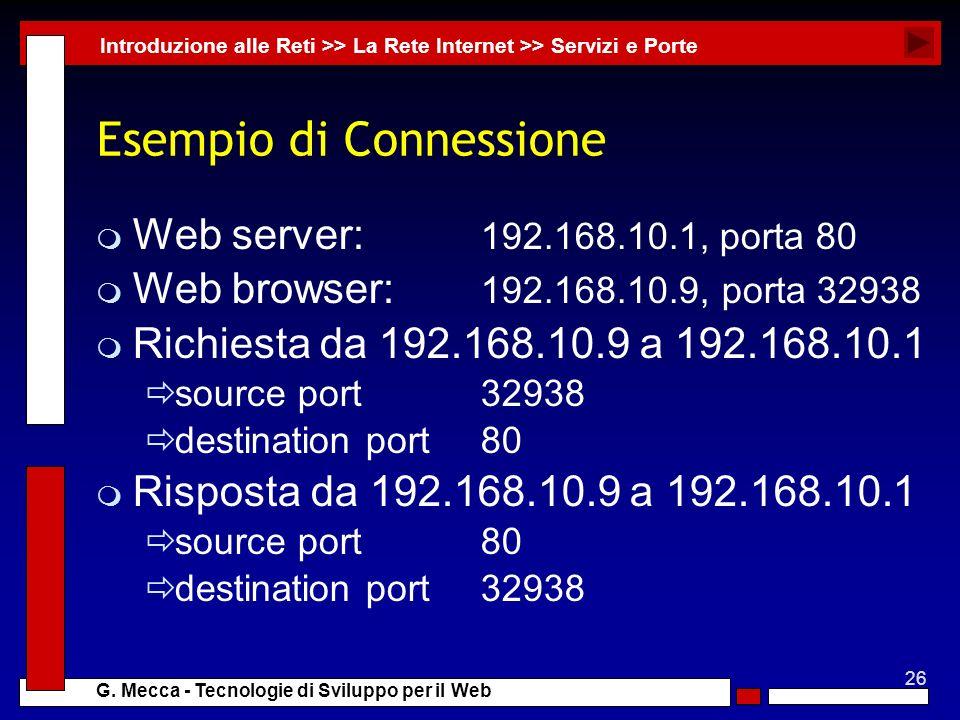 26 G. Mecca - Tecnologie di Sviluppo per il Web Esempio di Connessione m Web server: 192.168.10.1, porta 80 m Web browser: 192.168.10.9, porta 32938 m
