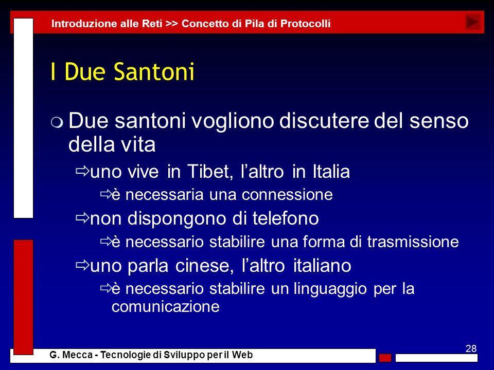 28 G. Mecca - Tecnologie di Sviluppo per il Web I Due Santoni m Due santoni vogliono discutere del senso della vita uno vive in Tibet, laltro in Itali