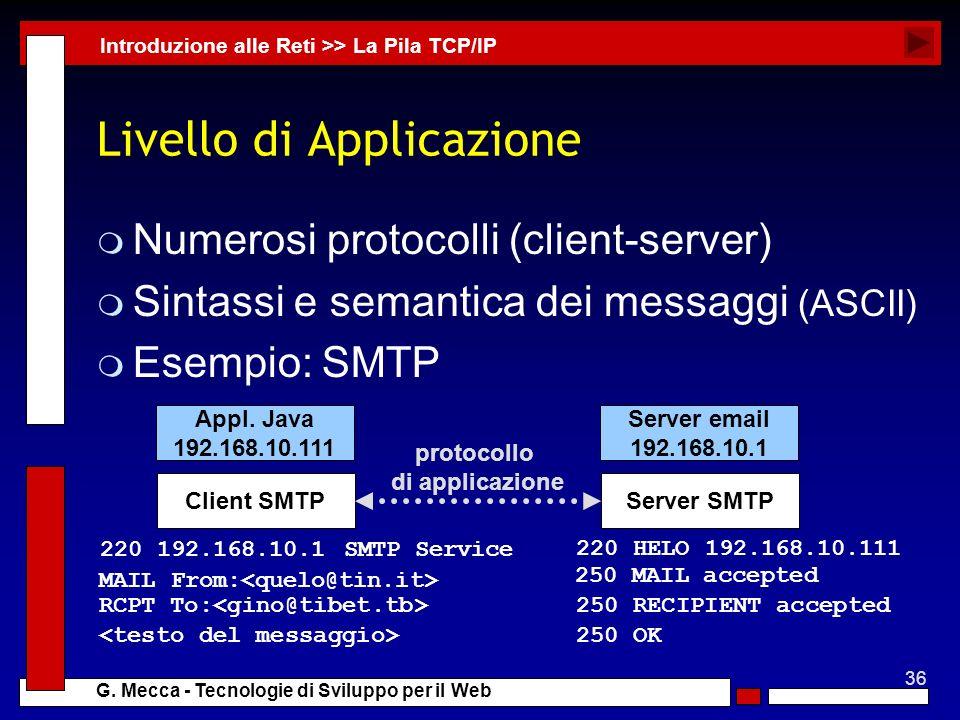 36 G. Mecca - Tecnologie di Sviluppo per il Web Livello di Applicazione m Numerosi protocolli (client-server) m Sintassi e semantica dei messaggi (ASC