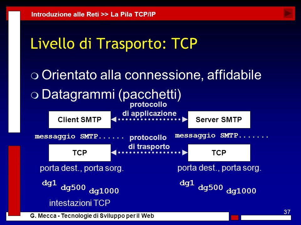 37 G. Mecca - Tecnologie di Sviluppo per il Web Livello di Trasporto: TCP m Orientato alla connessione, affidabile m Datagrammi (pacchetti) Introduzio