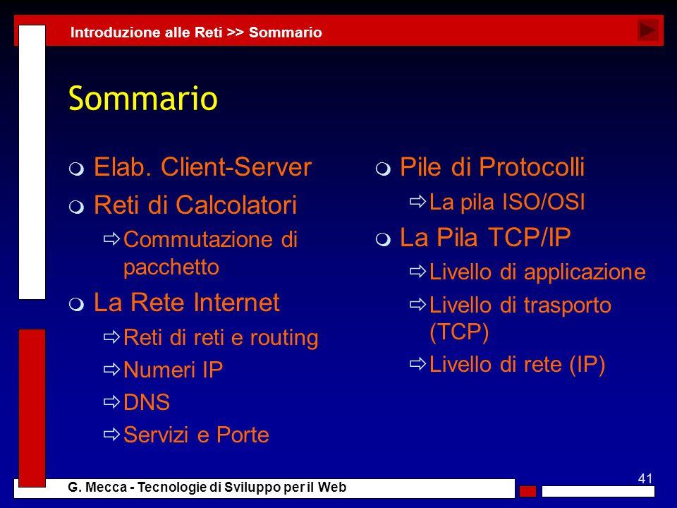41 G. Mecca - Tecnologie di Sviluppo per il Web Sommario m Elab. Client-Server m Reti di Calcolatori Commutazione di pacchetto m La Rete Internet Reti
