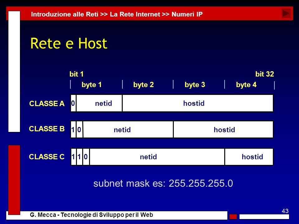 43 G. Mecca - Tecnologie di Sviluppo per il Web Rete e Host Introduzione alle Reti >> La Rete Internet >> Numeri IP byte 1byte 4byte 3byte 2 hostidnet