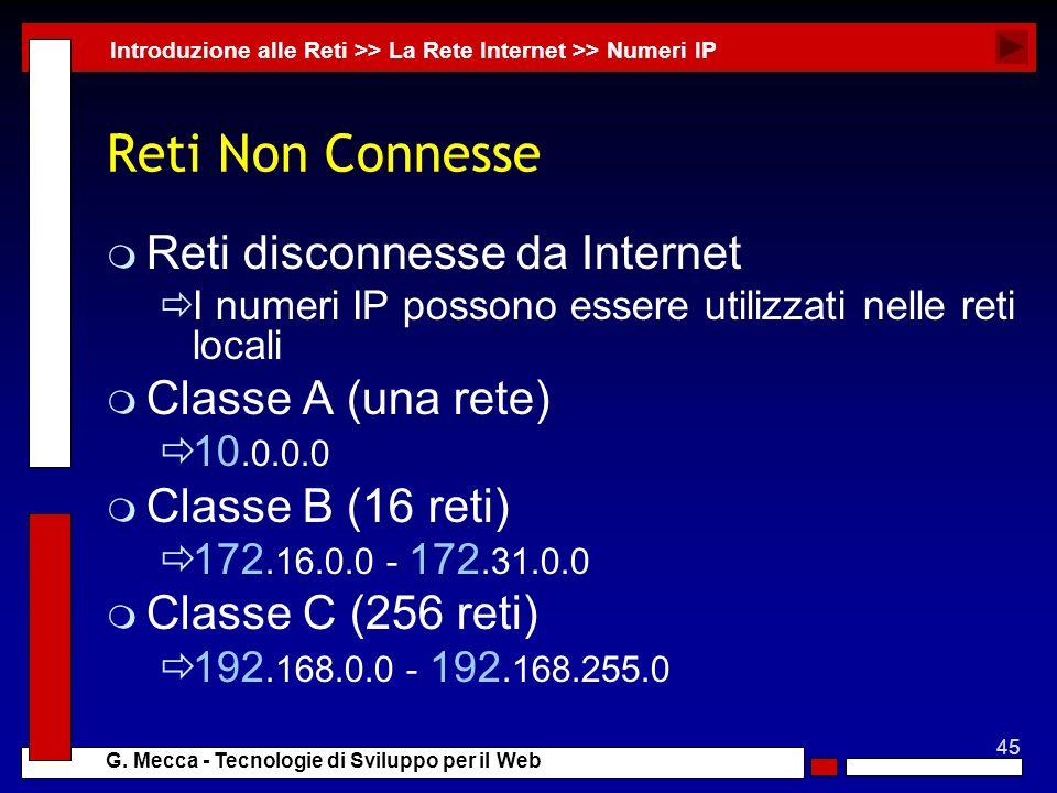 45 G. Mecca - Tecnologie di Sviluppo per il Web Reti Non Connesse m Reti disconnesse da Internet I numeri IP possono essere utilizzati nelle reti loca
