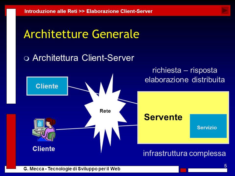 5 G. Mecca - Tecnologie di Sviluppo per il Web Architetture Generale m Architettura Client-Server Introduzione alle Reti >> Elaborazione Client-Server