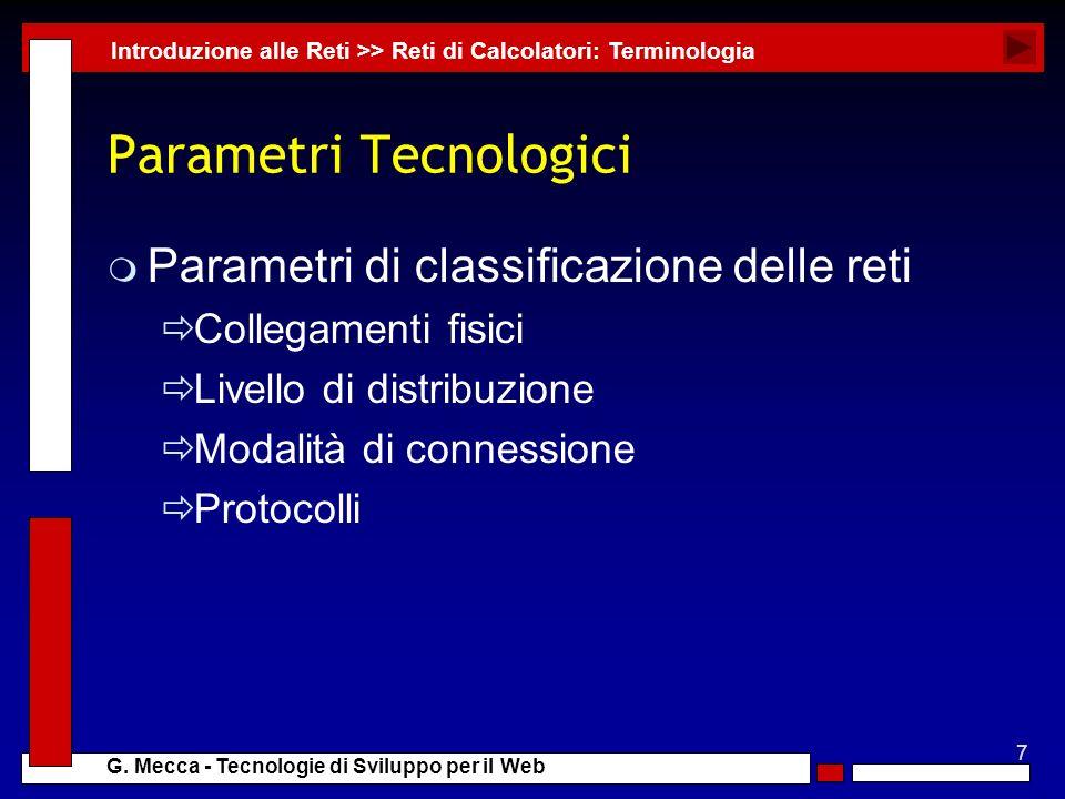 7 G. Mecca - Tecnologie di Sviluppo per il Web Parametri Tecnologici m Parametri di classificazione delle reti Collegamenti fisici Livello di distribu