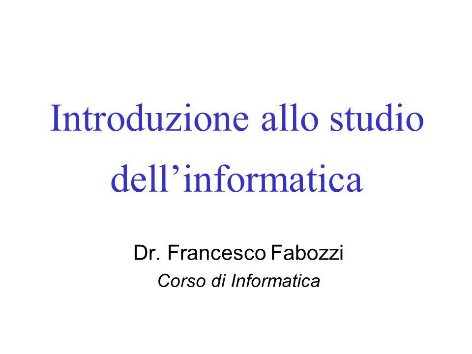 Introduzione allo studio dellinformatica Dr. Francesco Fabozzi Corso di Informatica
