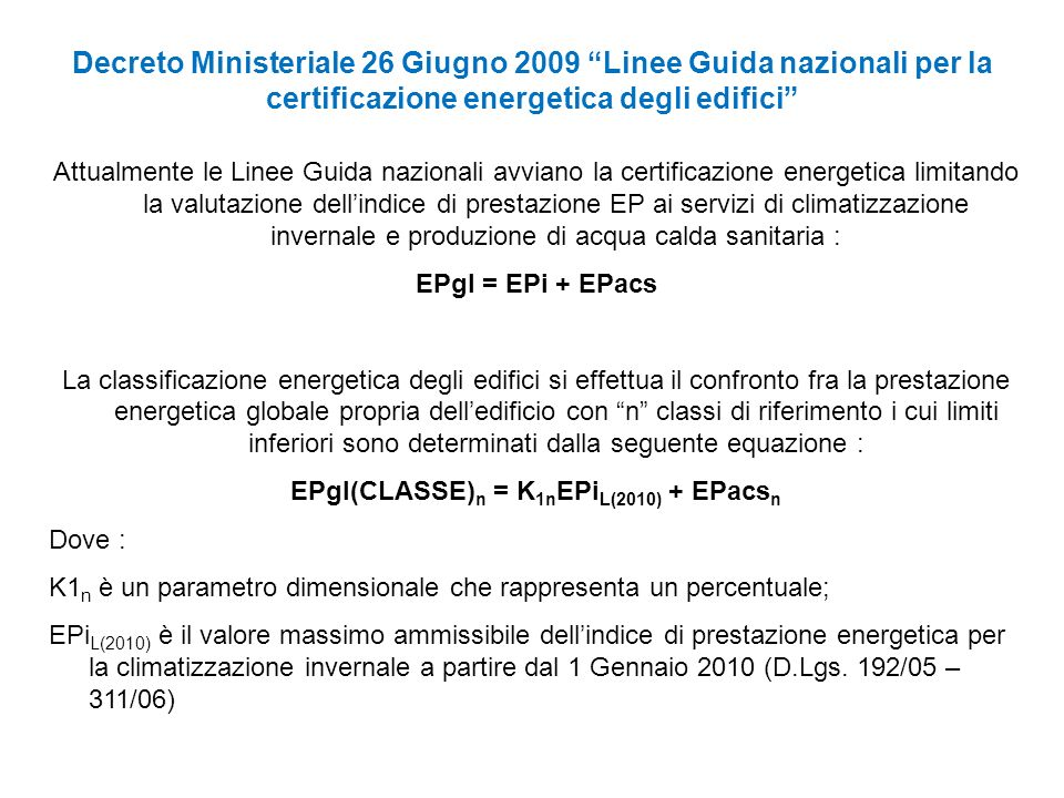 Attualmente le Linee Guida nazionali avviano la certificazione energetica limitando la valutazione dellindice di prestazione EP ai servizi di climatiz