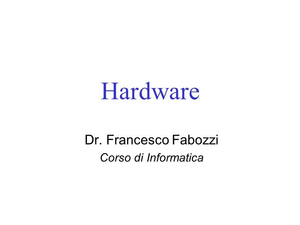 Hardware Dr. Francesco Fabozzi Corso di Informatica