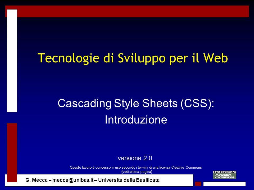 G. Mecca – mecca@unibas.it – Università della Basilicata Tecnologie di Sviluppo per il Web Cascading Style Sheets (CSS): Introduzione versione 2.0 Que