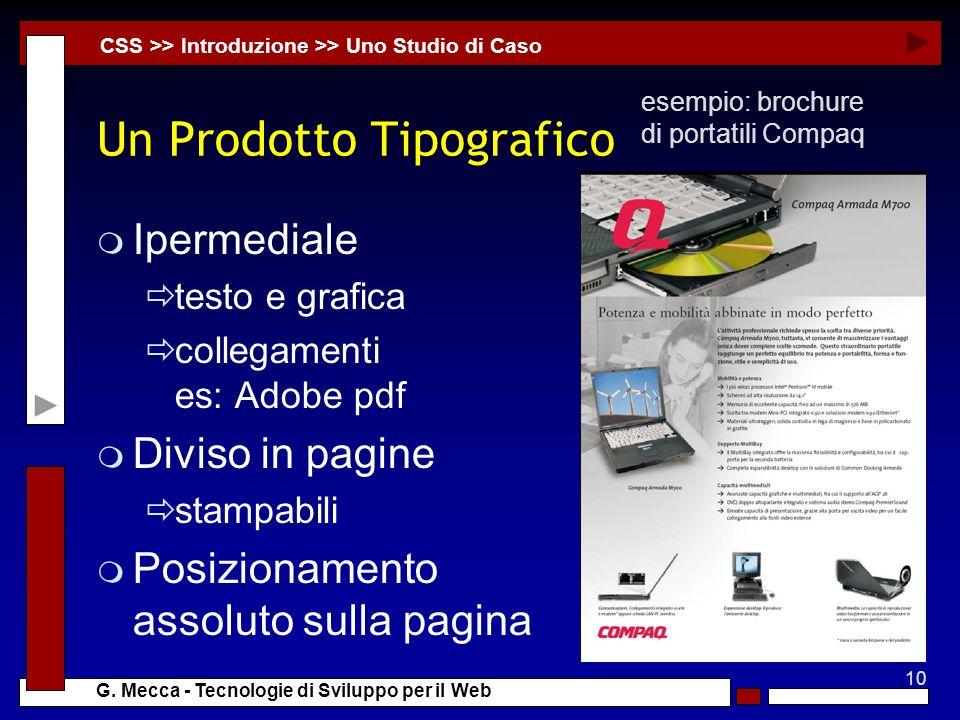10 G. Mecca - Tecnologie di Sviluppo per il Web Un Prodotto Tipografico m Ipermediale testo e grafica collegamenti es: Adobe pdf m Diviso in pagine st