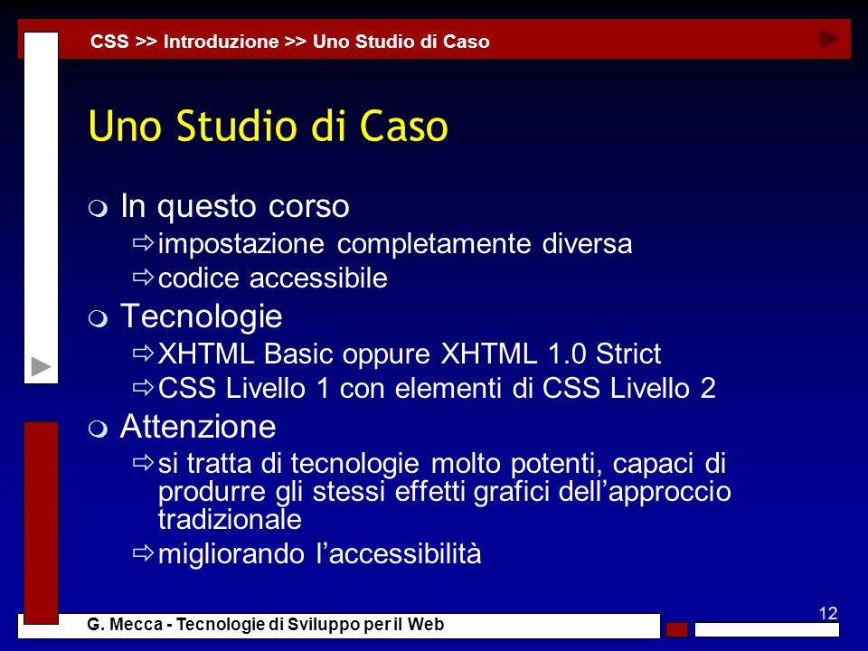 12 G. Mecca - Tecnologie di Sviluppo per il Web Uno Studio di Caso m In questo corso impostazione completamente diversa codice accessibile m Tecnologi