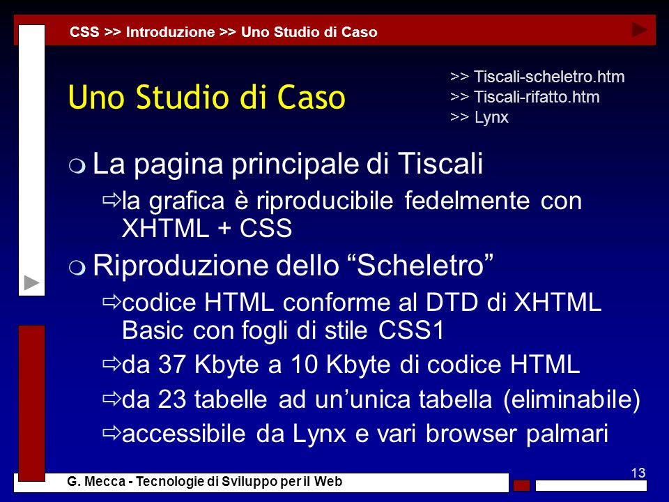 13 G. Mecca - Tecnologie di Sviluppo per il Web Uno Studio di Caso m La pagina principale di Tiscali la grafica è riproducibile fedelmente con XHTML +