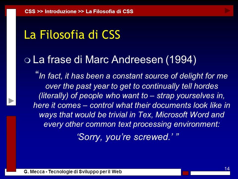 14 G. Mecca - Tecnologie di Sviluppo per il Web La Filosofia di CSS m La frase di Marc Andreesen (1994) In fact, it has been a constant source of deli