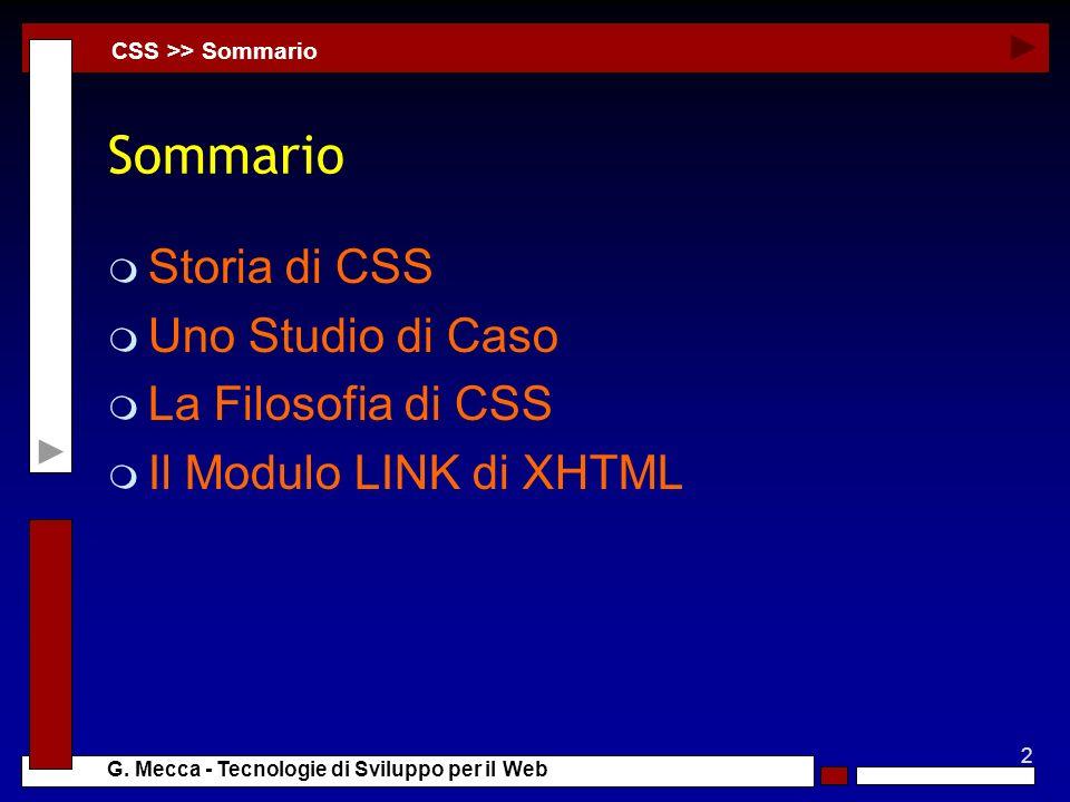 2 G. Mecca - Tecnologie di Sviluppo per il Web Sommario m Storia di CSS m Uno Studio di Caso m La Filosofia di CSS m Il Modulo LINK di XHTML CSS >> So