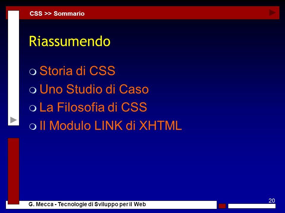 20 G. Mecca - Tecnologie di Sviluppo per il Web Riassumendo m Storia di CSS m Uno Studio di Caso m La Filosofia di CSS m Il Modulo LINK di XHTML CSS >