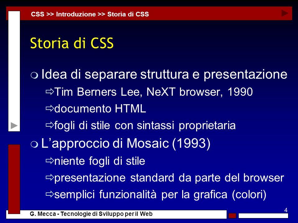 4 G. Mecca - Tecnologie di Sviluppo per il Web Storia di CSS m Idea di separare struttura e presentazione Tim Berners Lee, NeXT browser, 1990 document