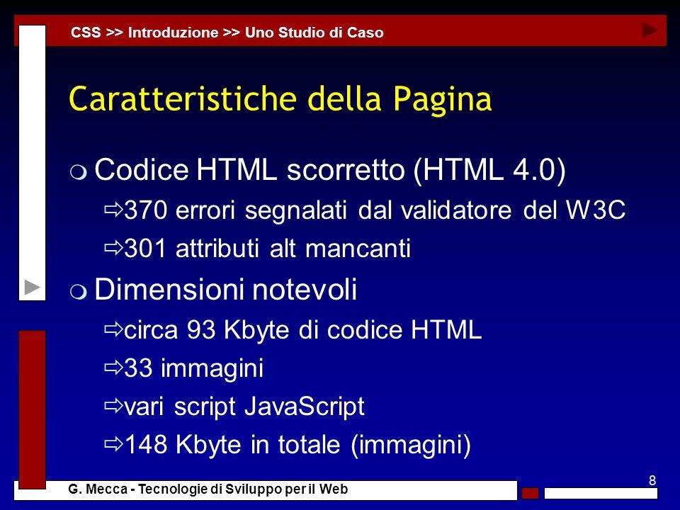 8 G. Mecca - Tecnologie di Sviluppo per il Web Caratteristiche della Pagina m Codice HTML scorretto (HTML 4.0) 370 errori segnalati dal validatore del