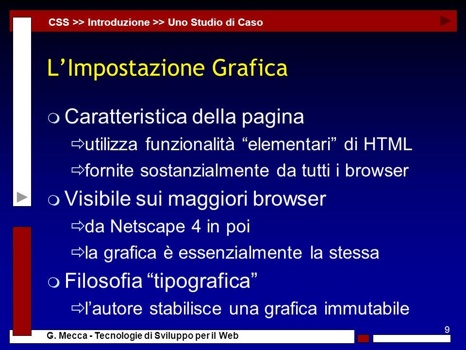9 G. Mecca - Tecnologie di Sviluppo per il Web LImpostazione Grafica m Caratteristica della pagina utilizza funzionalità elementari di HTML fornite so