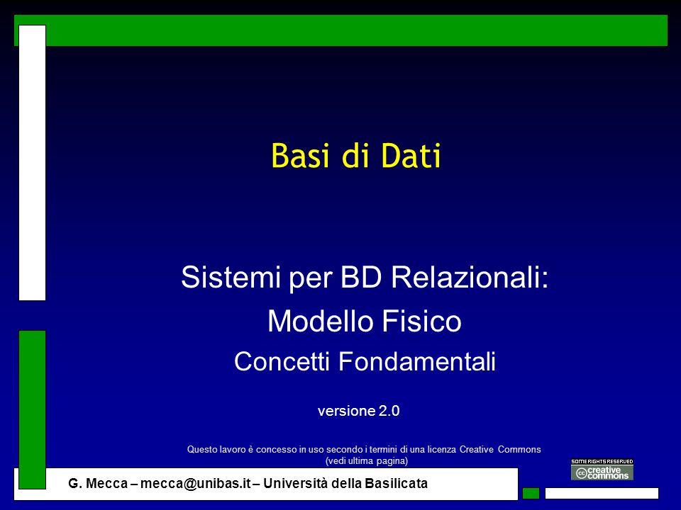 G. Mecca – mecca@unibas.it – Università della Basilicata Basi di Dati Sistemi per BD Relazionali: Modello Fisico Concetti Fondamentali versione 2.0 Qu
