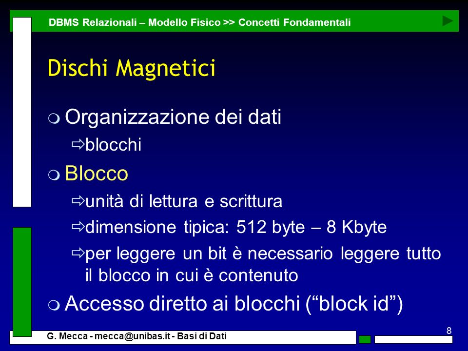 8 G. Mecca - mecca@unibas.it - Basi di Dati Dischi Magnetici m Organizzazione dei dati blocchi m Blocco unità di lettura e scrittura dimensione tipica