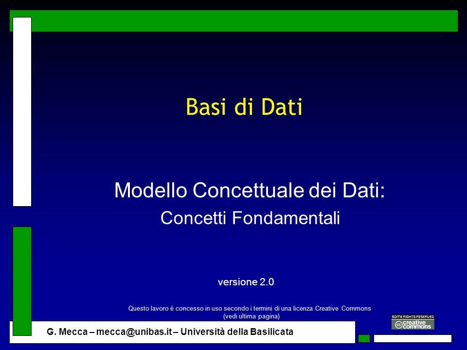 G. Mecca – mecca@unibas.it – Università della Basilicata Basi di Dati Modello Concettuale dei Dati: Concetti Fondamentali versione 2.0 Questo lavoro è
