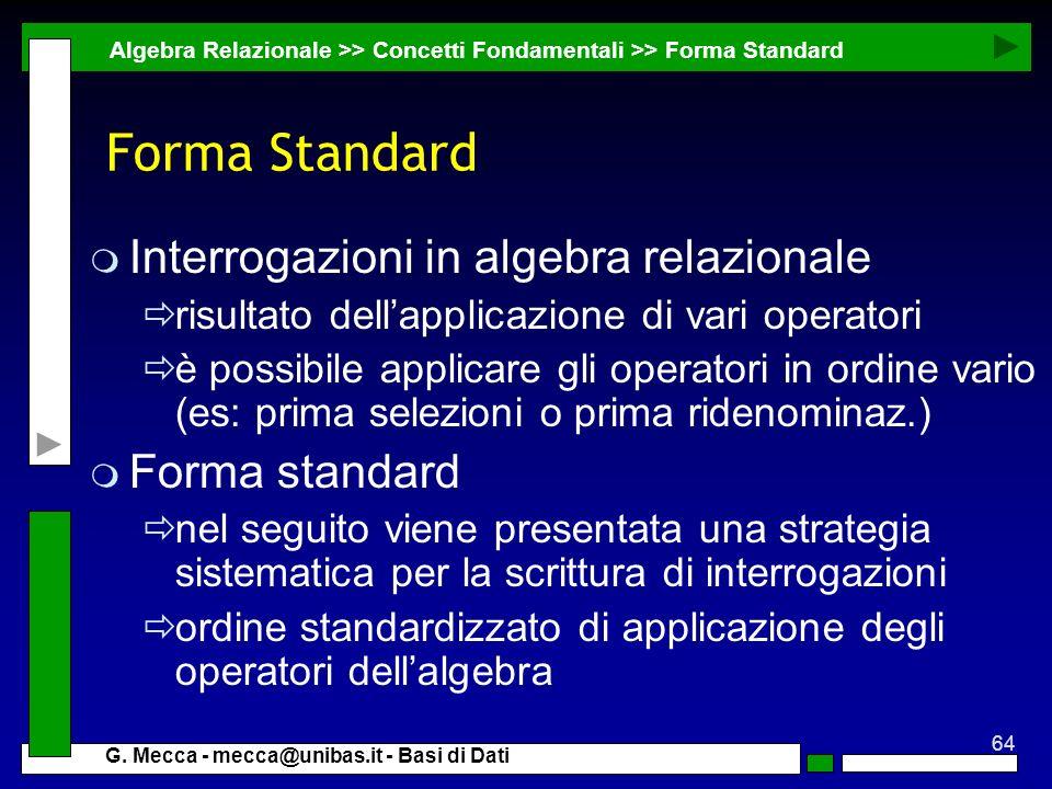 64 G. Mecca - mecca@unibas.it - Basi di Dati Forma Standard m Interrogazioni in algebra relazionale risultato dellapplicazione di vari operatori è pos