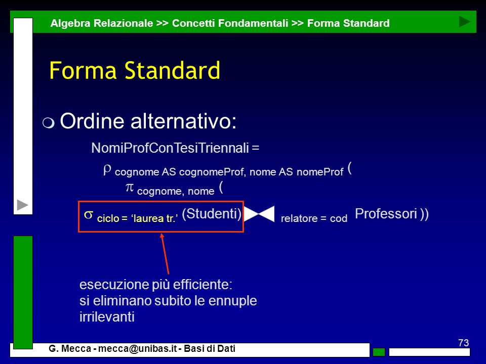 73 G. Mecca - mecca@unibas.it - Basi di Dati Forma Standard m Ordine alternativo: Algebra Relazionale >> Concetti Fondamentali >> Forma Standard NomiP