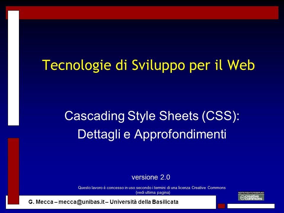 G. Mecca – mecca@unibas.it – Università della Basilicata Tecnologie di Sviluppo per il Web Cascading Style Sheets (CSS): Dettagli e Approfondimenti ve