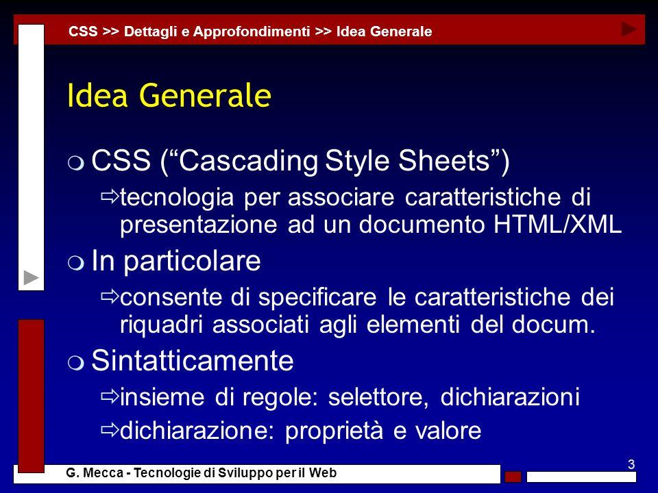 3 G. Mecca - Tecnologie di Sviluppo per il Web Idea Generale m CSS (Cascading Style Sheets) tecnologia per associare caratteristiche di presentazione