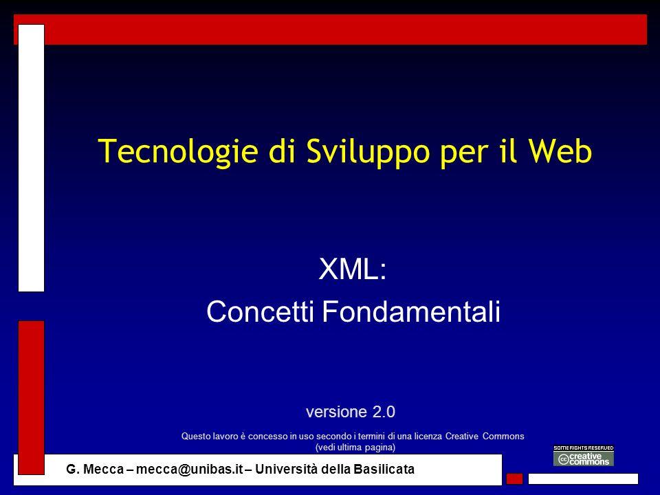 G. Mecca – mecca@unibas.it – Università della Basilicata Tecnologie di Sviluppo per il Web XML: Concetti Fondamentali versione 2.0 Questo lavoro è con