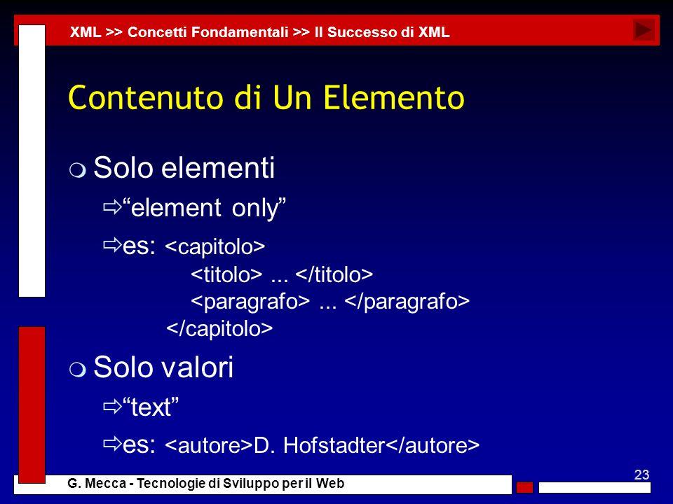 23 G. Mecca - Tecnologie di Sviluppo per il Web Contenuto di Un Elemento m Solo elementi element only es:...... m Solo valori text es: D. Hofstadter X