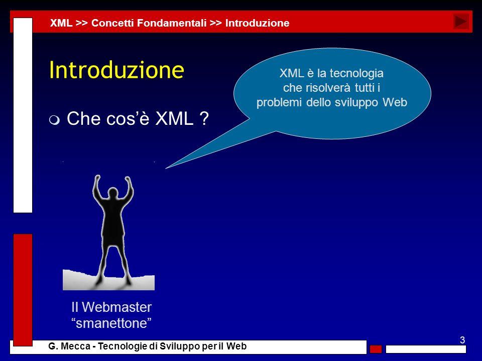 3 G. Mecca - Tecnologie di Sviluppo per il Web Introduzione m Che cosè XML ? XML >> Concetti Fondamentali >> Introduzione Il Webmaster smanettone XML