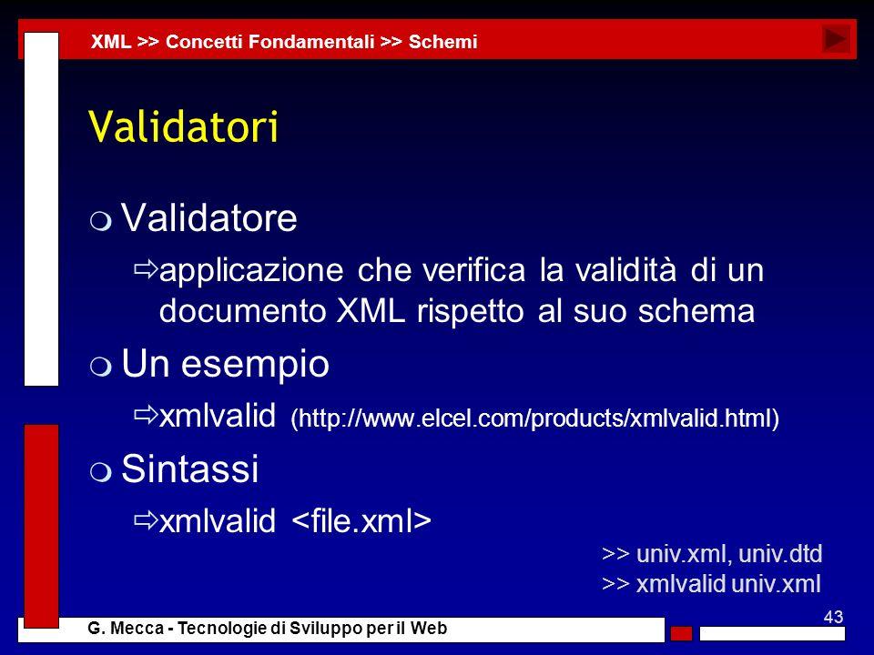 43 G. Mecca - Tecnologie di Sviluppo per il Web Validatori m Validatore applicazione che verifica la validità di un documento XML rispetto al suo sche