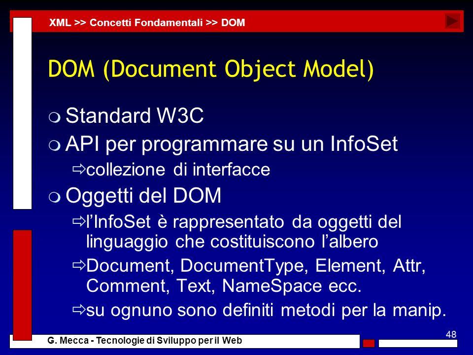 48 G. Mecca - Tecnologie di Sviluppo per il Web DOM (Document Object Model) m Standard W3C m API per programmare su un InfoSet collezione di interfacc