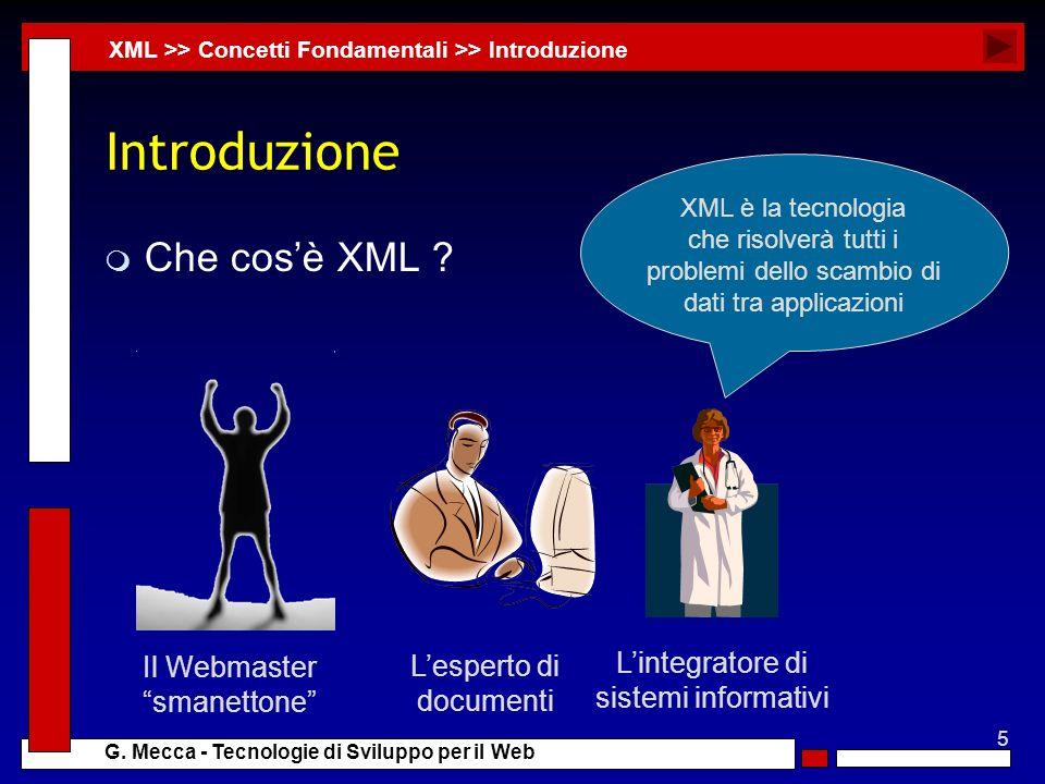 5 G. Mecca - Tecnologie di Sviluppo per il Web Introduzione m Che cosè XML ? XML >> Concetti Fondamentali >> Introduzione Il Webmaster smanettone Lesp