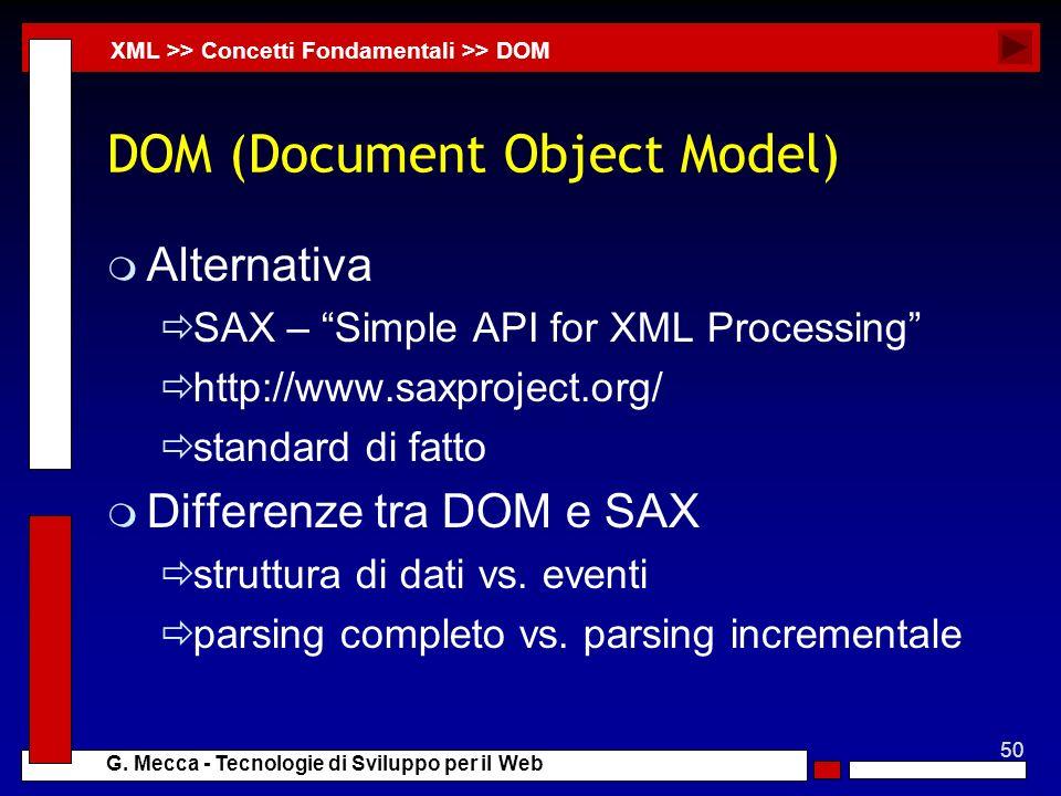 50 G. Mecca - Tecnologie di Sviluppo per il Web DOM (Document Object Model) m Alternativa SAX – Simple API for XML Processing http://www.saxproject.or