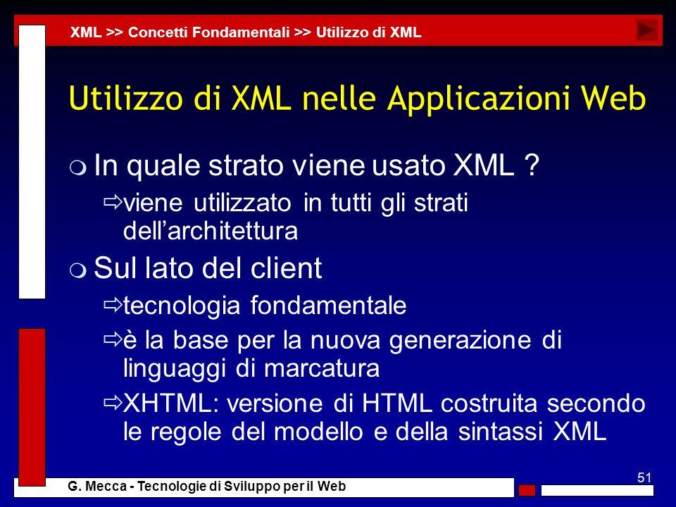 51 G. Mecca - Tecnologie di Sviluppo per il Web Utilizzo di XML nelle Applicazioni Web m In quale strato viene usato XML ? viene utilizzato in tutti g