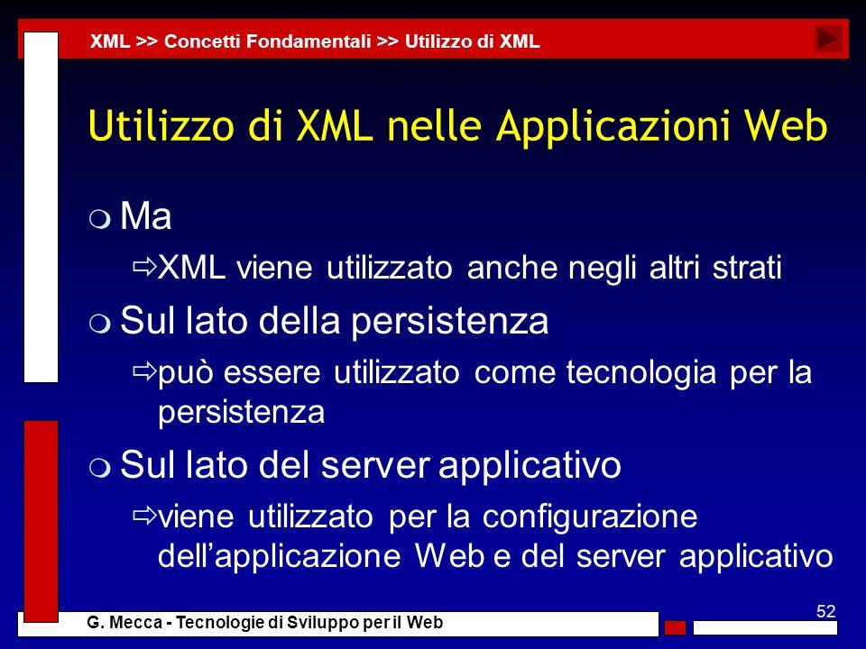 52 G. Mecca - Tecnologie di Sviluppo per il Web Utilizzo di XML nelle Applicazioni Web m Ma XML viene utilizzato anche negli altri strati m Sul lato d