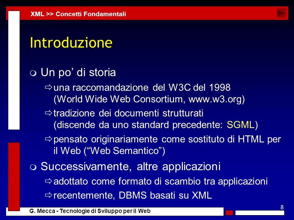 8 G. Mecca - Tecnologie di Sviluppo per il Web Introduzione m Un po di storia una raccomandazione del W3C del 1998 (World Wide Web Consortium, www.w3.