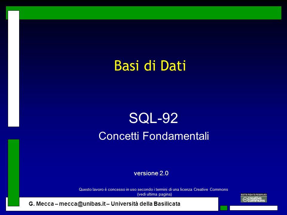 G. Mecca – mecca@unibas.it – Università della Basilicata Basi di Dati SQL-92 Concetti Fondamentali versione 2.0 Questo lavoro è concesso in uso second