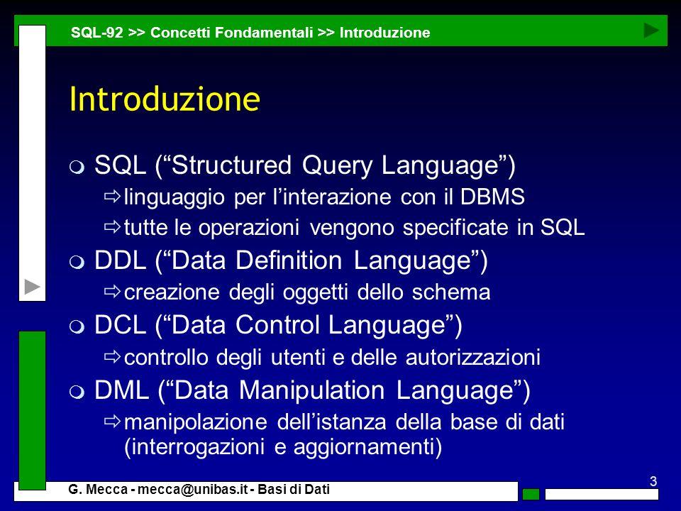 3 G. Mecca - mecca@unibas.it - Basi di Dati Introduzione m SQL (Structured Query Language) linguaggio per linterazione con il DBMS tutte le operazioni