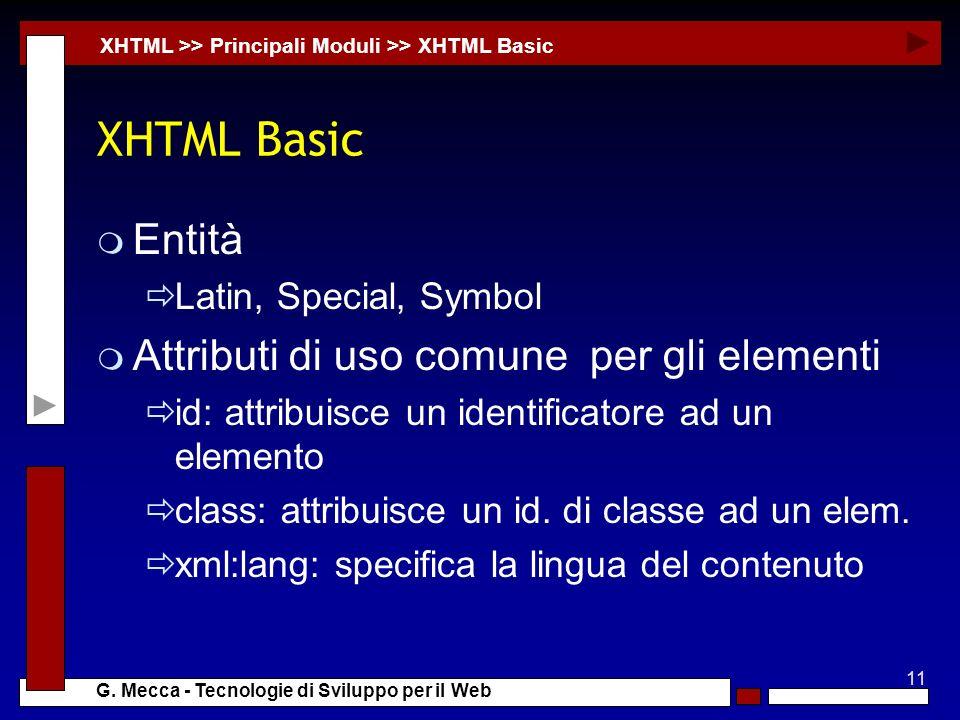 11 G. Mecca - Tecnologie di Sviluppo per il Web XHTML Basic m Entità Latin, Special, Symbol m Attributi di uso comune per gli elementi id: attribuisce