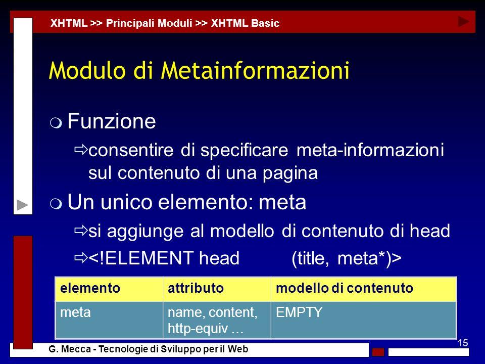 15 G. Mecca - Tecnologie di Sviluppo per il Web Modulo di Metainformazioni m Funzione consentire di specificare meta-informazioni sul contenuto di una