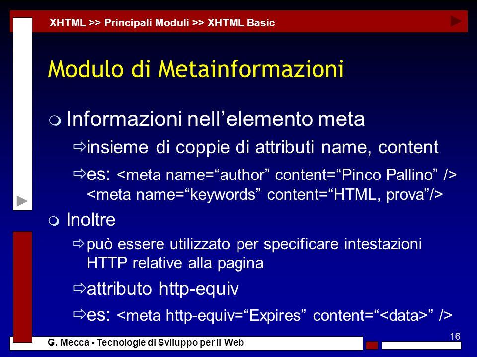 16 G. Mecca - Tecnologie di Sviluppo per il Web Modulo di Metainformazioni m Informazioni nellelemento meta insieme di coppie di attributi name, conte