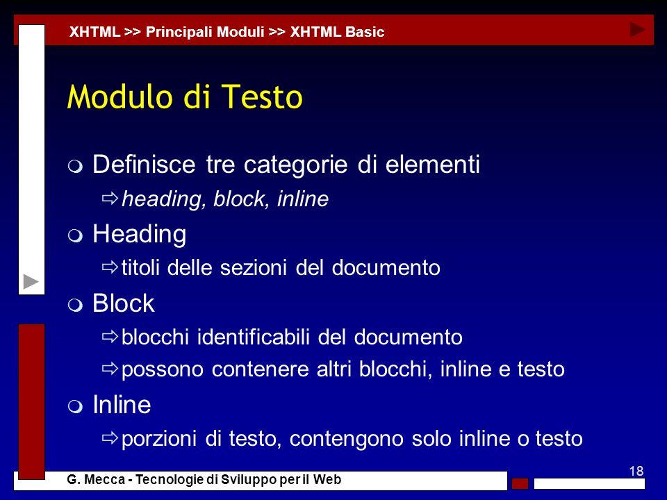 18 G. Mecca - Tecnologie di Sviluppo per il Web Modulo di Testo m Definisce tre categorie di elementi heading, block, inline m Heading titoli delle se